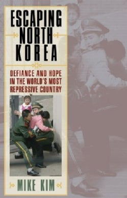 Escaping North Korea: Defiance and Hope in the World's Most Repressive Country (Hardcover)