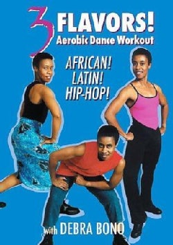 3 Flavors: Aerobic Dance Workout African, Latin and Hip Hop with Debra Bono (DVD)