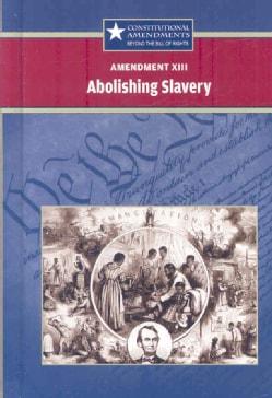 Amendment XIII Abolishing Slavery (Hardcover)