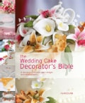 The Wedding Cake Decorator's Bible (Paperback)