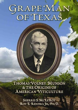 Grape Man of Texas: Thomas Volney Munson & the Origins of American Viticulture (Hardcover)