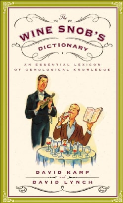 The Wine Snob's Dictionary: An Essential Lexicon of Oenological Knowledge (Paperback)