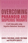 Overcoming Paranoid and Suspicious Thoughts: A Self-help Guide Using Cognitive Behavioral Techniques (Paperback)