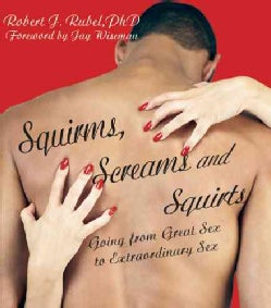 Squirms, Screams and Squirts: Going from Great Sex to Extraordinary Sex (Paperback)