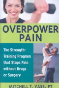 Overpower Pain: The Strength-Training Program That Stops Pain Without Drugs or Surgery (Paperback)