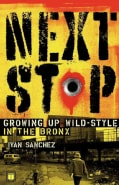 Next Stop: Growing Up Wild-Style in the Bronx (Paperback)