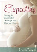 Expecting: Praying for Your Child's Development-Body and Soul (Hardcover)