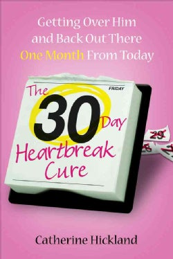 The 30-Day Heartbreak Cure: Getting over Him and Back Out There One Month from Today (Hardcover)