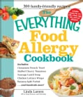 The Everything Food Allergy Cookbook: Prepare Easy-to-make Meals--without Nuts, Milk, Wheat, Eggs, Fish or Soy (Paperback)