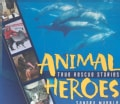 Animal Heroes: True Rescue Stories (Hardcover)
