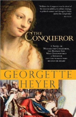 The Conqueror: A Novel of William the Conqueror, the Bastard Son Who Overpowered a Kingdom and The Woman Who Melt... (Paperback)