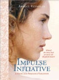 Impulse & Initiative: What If Mr. Darcy Didn't Take No for an Answer? (Paperback)