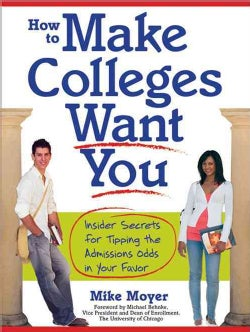 How to Make Colleges Want You: Insider Secrets for Tipping the Admissions Odds in Your Favor (Paperback)