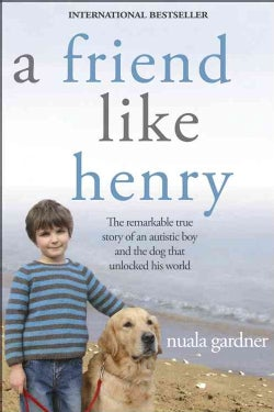 A Friend Like Henry: The Remarkable True Story of an Autistic Boy and the Dog That Unlocked His World (Paperback)