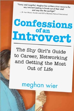 Confessions of an Introvert: The Shy Girl's Guide to Career, Networking and Getting the Most Out of Life (Paperback)