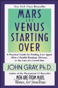 Mars and Venus Starting over: A Practical Guide for Finding Love Again After a Painful Breakup, Divorce, or the L... (Paperback)