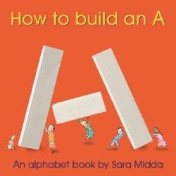 How to Build an A: An Alphabet Book (Hardcover)