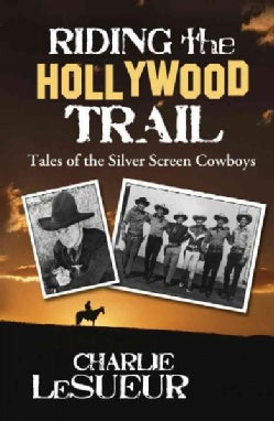 Riding the Hollywood Trail: Tales of the Silver Screen Cowboys (Paperback)