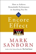 The Encore Effect: How to Achieve Remarkable Performance in Anything You Do (Hardcover)