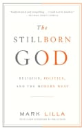 The Stillborn God: Religion, Politics, and the Modern West (Paperback)