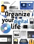 Organize Your Digital Life: How to Store Your Photographs, Music, Videos, and Personal Documents in a Digital World (Paperback)