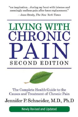 Living With Chronic Pain: The Complete Health Guide to the Causes and Treatment of Chronic Pain (Paperback)
