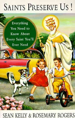 Saints Preserve Us!: Everything You Need to Know About Every Saint You'll Ever Need (Paperback)