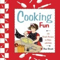 Cooking Fun: 121 Simple Recipes to Make With Kids (Spiral bound)