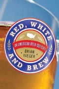 Red, White, and Brew: An American Beer Odyssey (Paperback)