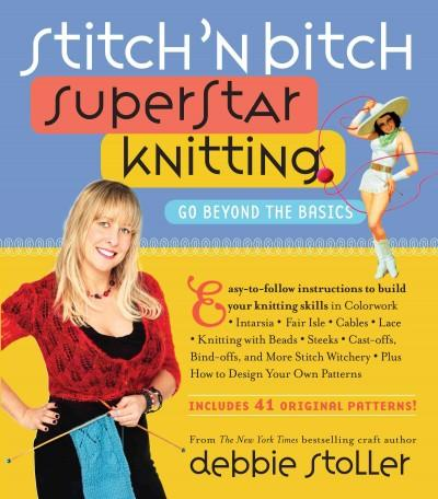 Stitch 'n B***h Superstar Knitting: Go Beyond the Basics (Paperback)