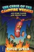 The Curse of the Campfire Weenies: And Other Warped and Creepy Tales (Paperback)