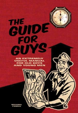 The Guide for Guys: An Extremely Useful Manual for Old Boys and Young Men (Hardcover)