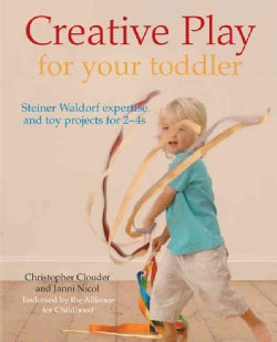 Creative Play for Your Toddler: Steiner Expertise and Toy Projects for 2-4s (Paperback)