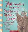 You Wouldn't Want to Be a Worker on the Statue of Liberty!: A Monument You'd Rather Not Build (Paperback)