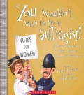 You Wouldn't Want to Be a Suffragist!: A Protest Movement That's Rougher Than You Expected (Paperback)