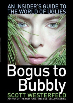Bogus to Bubbly: An Insider's Guide to the World of Uglies (Paperback)