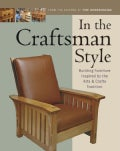 In the Craftsman Style: Building Furniture Inspired by the Arts & Crafts Tradition (Paperback)