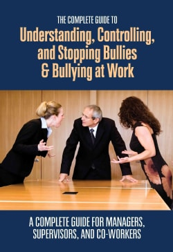 The Complete Guide to Understanding, Controlling, and Stopping Bullies & Bullying at Work: A Complete Guide for M... (Paperback)