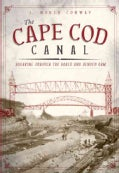 The Cape Cod Canal: Breaking Through the Bared and Bended Arm (Paperback)