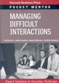 Managing Difficult Interactions: Expert Solutions to Everyday Challenges (Paperback)