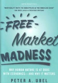 Free Market Madness: Why Human Nature is at Odds with Economics--and Why it Matters (Hardcover)