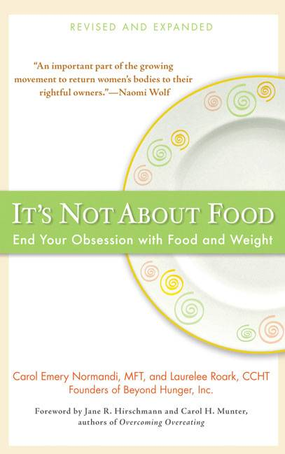 It's Not about Food: End Your Obsession with Food and Weight (Paperback)