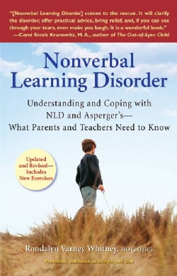 Nonverbal Learning Disorder: Understanding and Coping with NLD and Asperger's--What Parents and Teachers Need to ... (Paperback)