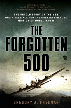 The Forgotten 500: The Untold Story of the Men Who Risked All for the Greatest Rescue Mission of World War II (Paperback)
