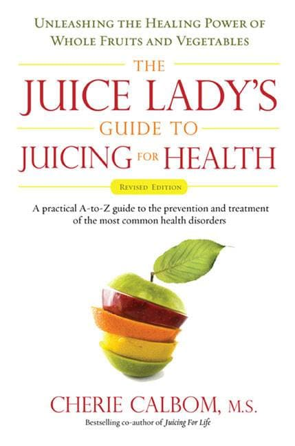 The Juice Lady's Guide To Juicing for Health: Unleashing the Healing Power of Whole Fruits and Vegetables (Paperback)