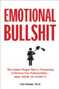 Emotional Bullshit: The Hidden Plague That Is Threatening to Destroy Your Relationships--and How to Stop It (Paperback)