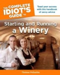 The Complete Idiot's Guide to Starting and Running a Winery (Paperback)