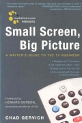 Small Screen, Big Picture: A Writer's Guide to the TV Business (Paperback)