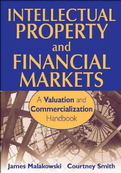 Intellectual Property and Financial Markets: A Valuation and Commercialization Handbook