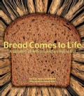 Bread Comes to Life: A Garden of Wheat and a Loaf to Eat (Paperback)